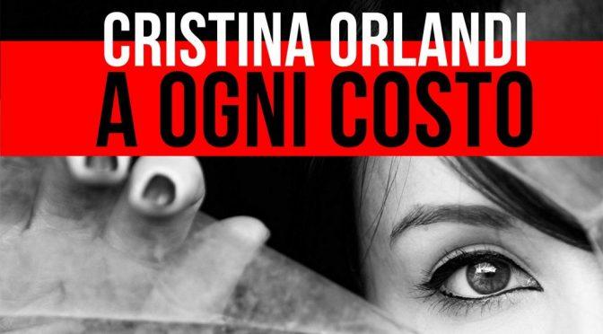 Ad ogni costo, di Cristina Orlandi